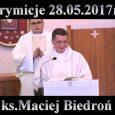 Zapis Uroczystej Mszy Świętej – 28.05.2017r.